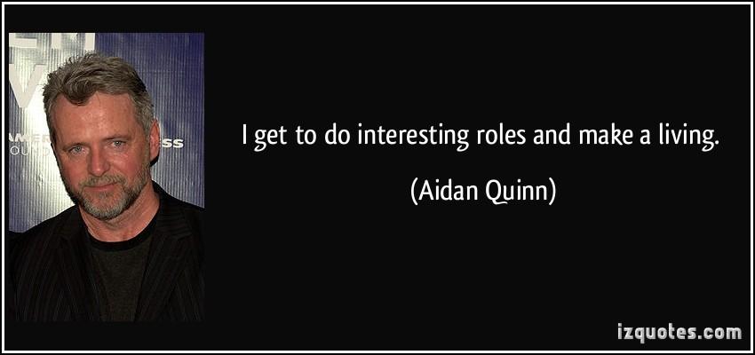 Aidan Quinn's quote #3