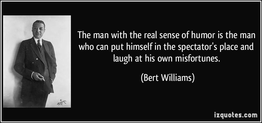 Bert Williams's quote #1