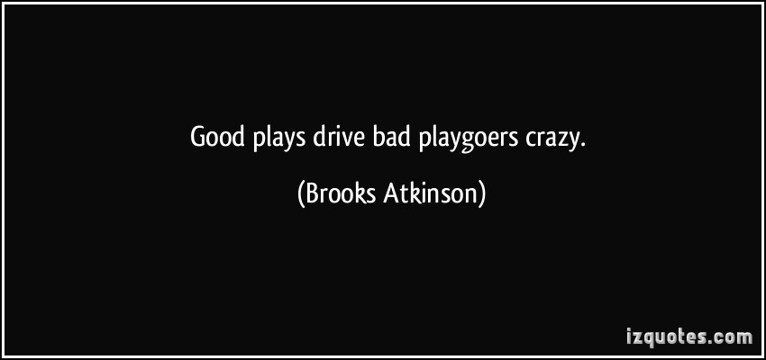 Brooks Atkinson's quote