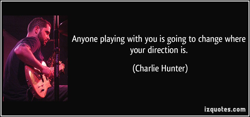 Charlie Hunter's quote