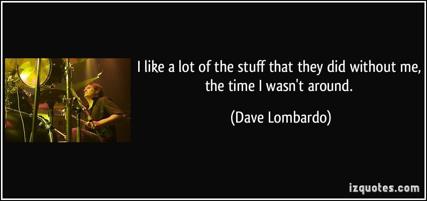 Dave Lombardo's quote