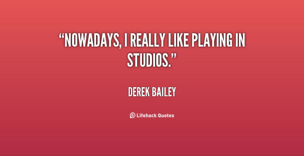 Derek Bailey's quote #8
