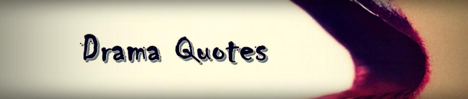 Dramas quote #6