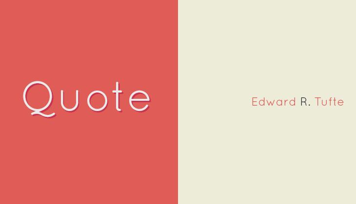Edward Tufte's quote #5