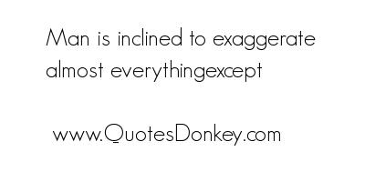 Exaggerate quote #1
