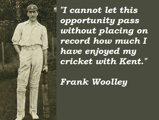 Frank Woolley's quote #1