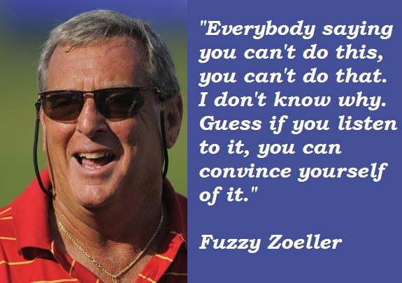 Fuzzy Zoeller's quote