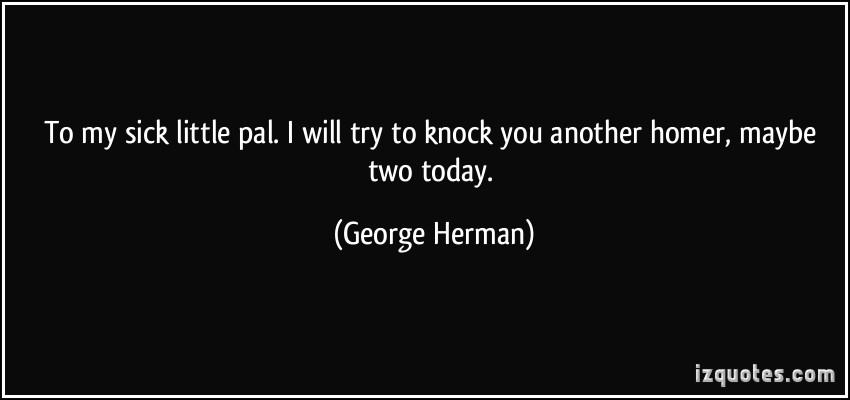George Herman's quote #4