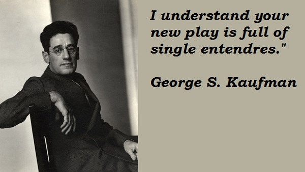 George S. Kaufman's Quotes, Famous And Not Much