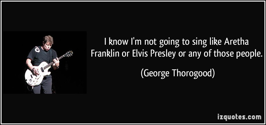 George Thorogood's quote #2