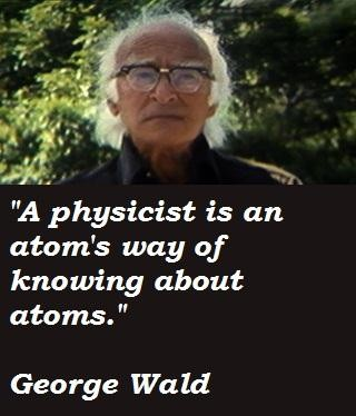 George Wald's quote