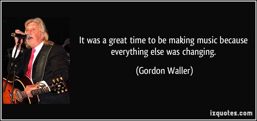 Gordon Waller's quote #1