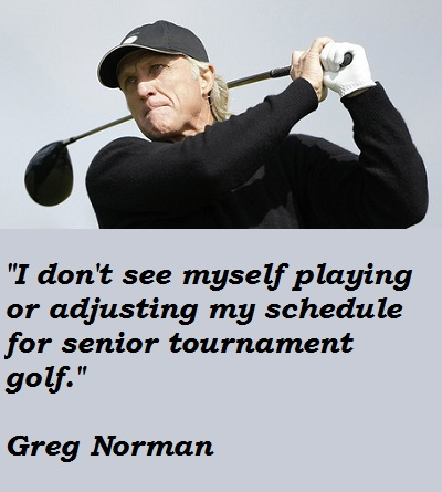 Greg Norman quote #1