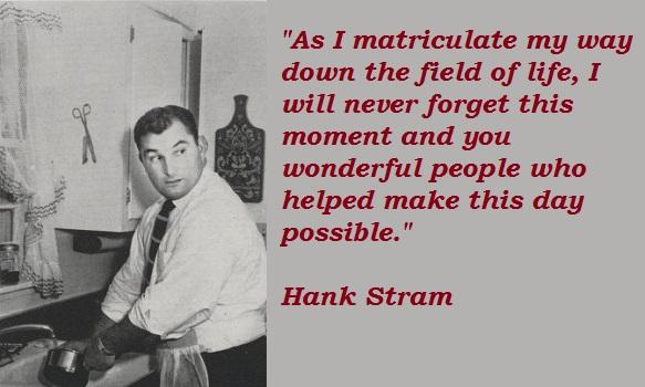 Hank Stram's quote #3