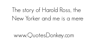 Harold Ross's quote #1