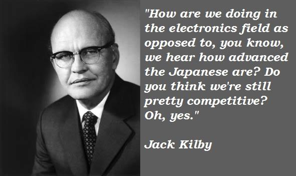 Jack Kilby's quote #8