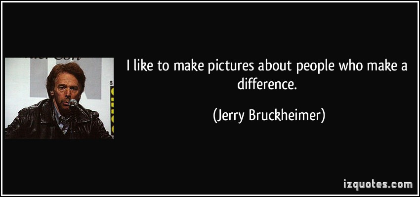 Jerry Bruckheimer's quote #6