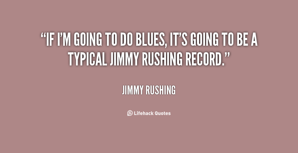 Jimmy Rushing's quote #4