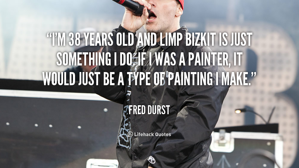 Limp Bizkit quote #2