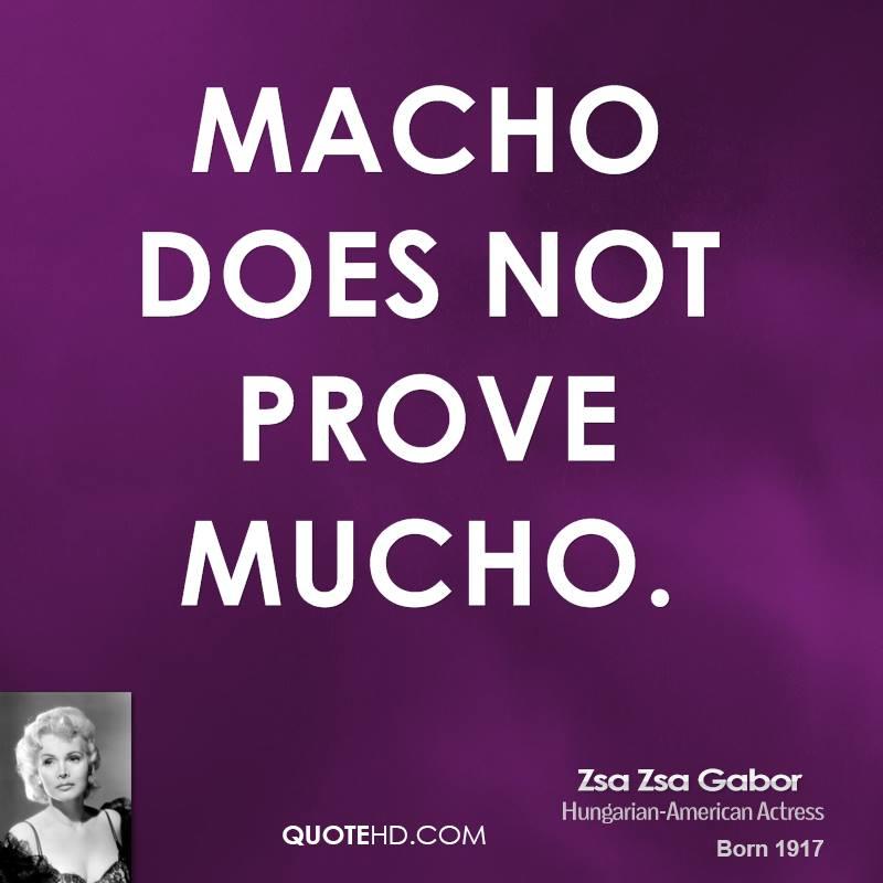 Macho quote #1