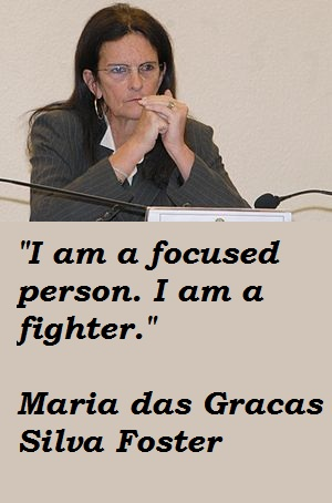 Maria das Gracas Silva Foster's quote #4