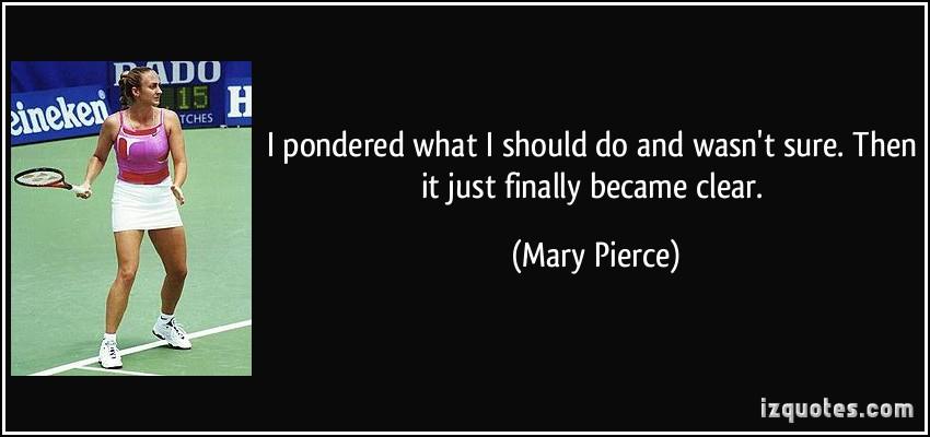 Mary Pierce's quote #2