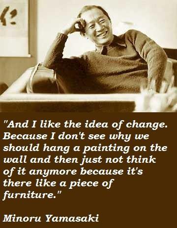 Minoru Yamasaki's quote #3