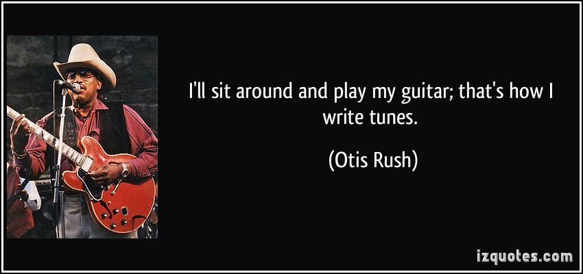 Otis Rush's quote