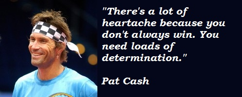 Pat Cash's quote
