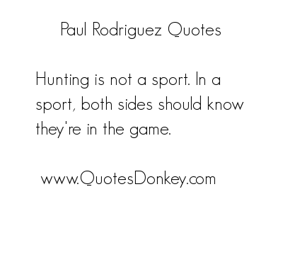 Paul Rodriguez's quote
