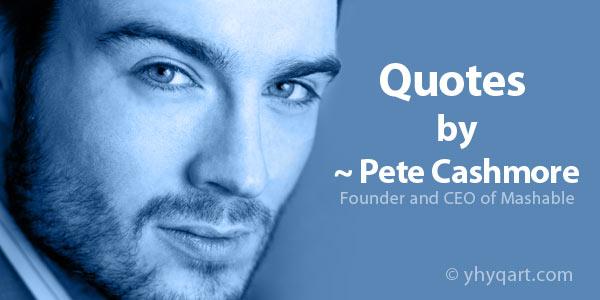 Pete Cashmore's quote #3