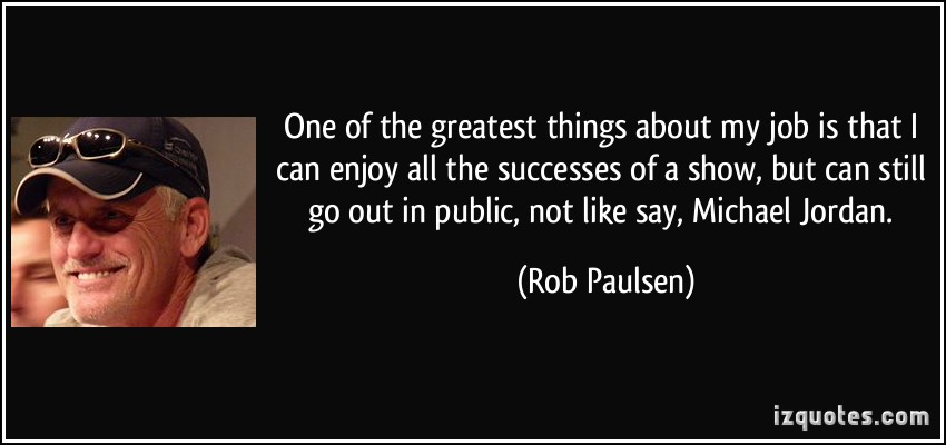 Rob Paulsen's quote