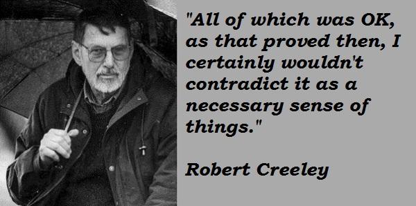 Robert Creeley's quote #7
