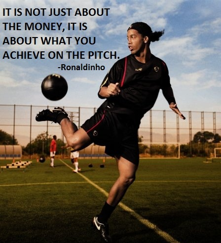 Ronaldinho s quote  2 Soccer Quotes Ronaldinho