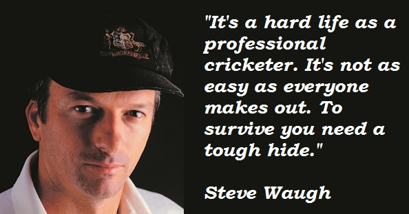 Steve Waugh's quote #1