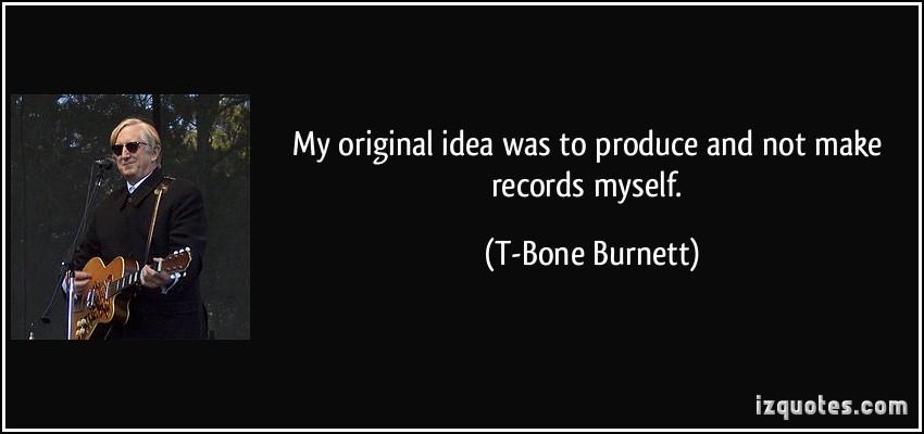 T-Bone Burnett's quote #3
