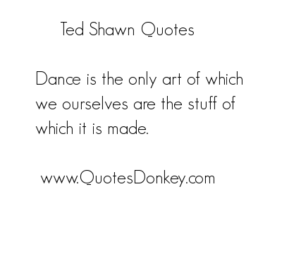 Ted Shawn's quote #1
