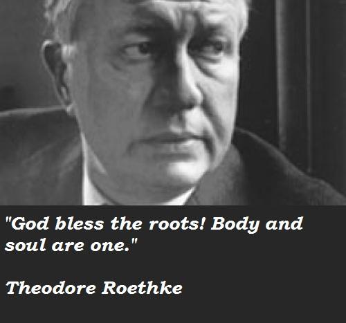 Theodore Roethke's quote #2