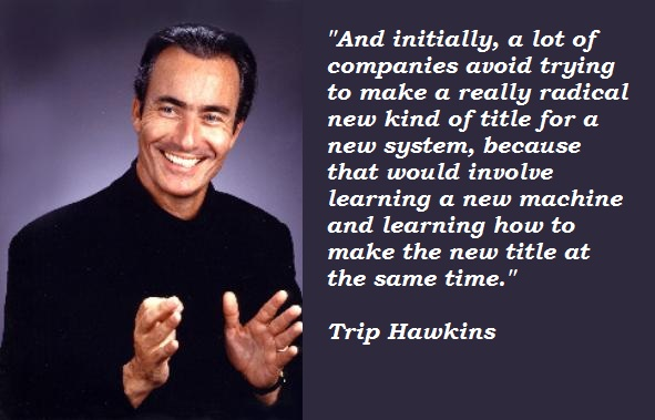 Trip Hawkins's quote #5