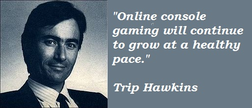 Trip Hawkins's quote #4