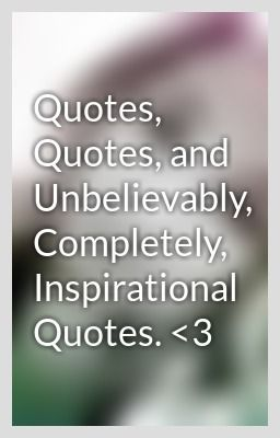 Unbelievably quote #2