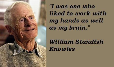 William Standish Knowles's quote #8