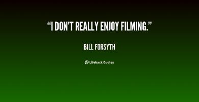 Bill Forsyth's quote