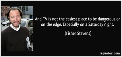 Fisher Stevens's quote