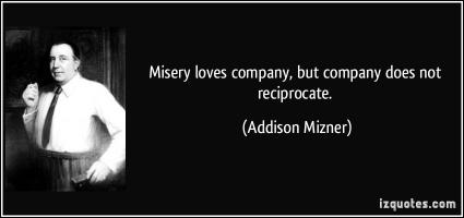 Misery Loves Company quote #2