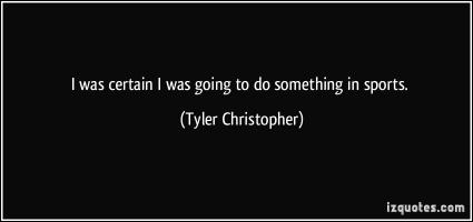 Tyler Christopher's quote