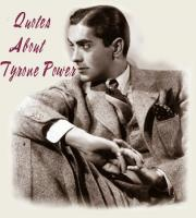 Tyrone Power's quote