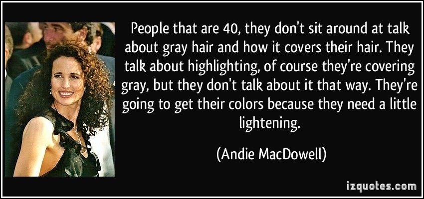 Andie MacDowell's quote #1