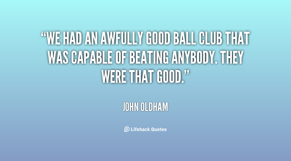 Ball Club quote #2