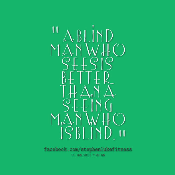 Blind Man quote #1